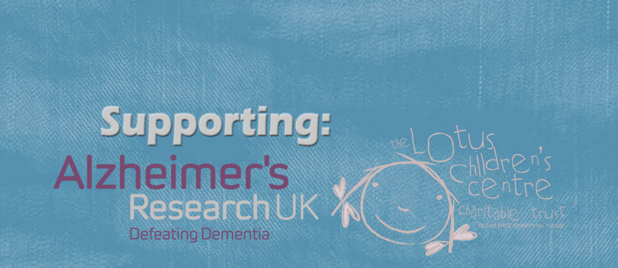 We are supporting Alzheimer's Research UK and the Lotus Children's Centre (click for more information)